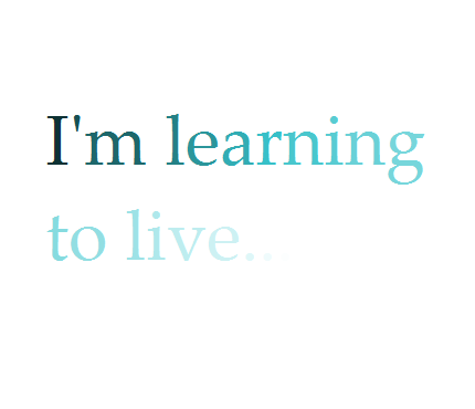 I'm learning to live