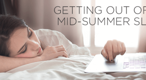Getting Out Of The Mid-Summer Slump